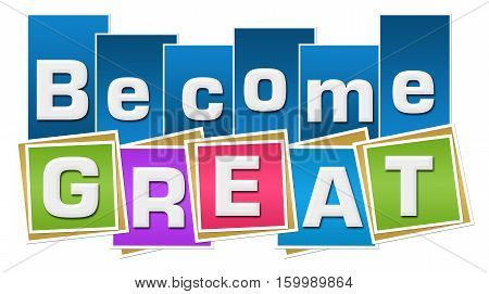 Become great text written over blue colorful background.