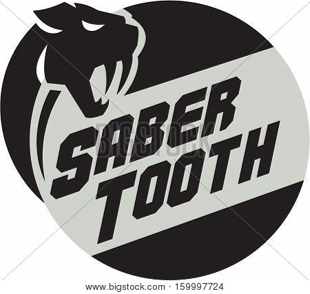Illustration of a saber tooth tiger or sabre-tooth cat with long curved saber-shaped canine teeth of which the best known genera is Smilodon head viewed from the side with the word text Saber Tooth set inside circle done in retro style.