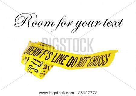 """Genuine """"Sheriff's Line Do Not Cross"""" caution tape collected from the scene of a murder. Isolated on white with room for your text"""