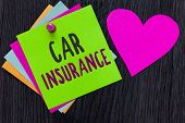 Text Sign Showing Car Insurance. Conceptual Photo Accidents Coverage Comprehensive Policy Motor Vehi poster