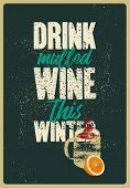 Drink Mulled Wine This Winter. Mulled Wine Typographical Vintage Grunge Style Poster With Mug And Ci poster