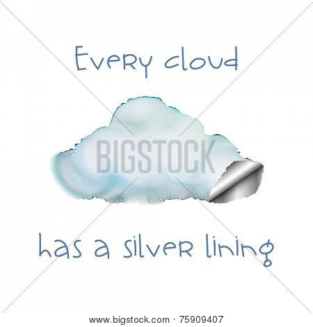 Watercolour cloud with a silver lining. Motivational poster.