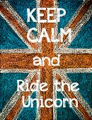 picture of calm  - Keep Calm and Ride the Unicorn - JPG
