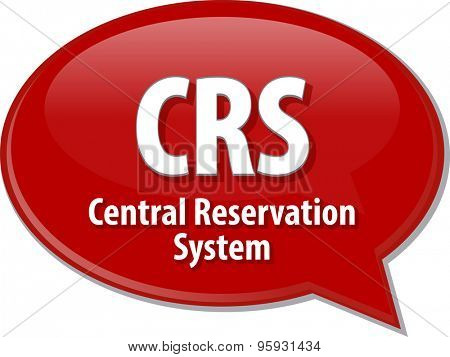 Speech bubble illustration of information technology acronym abbreviation term definition CRS Central Reservation System