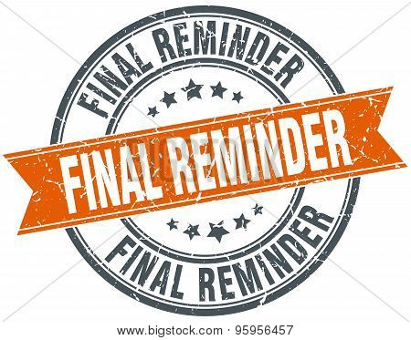 Final Reminder Round Orange Grungy Vintage Isolated Stamp