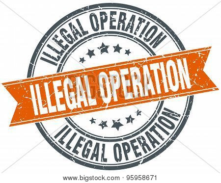 Illegal Operation Round Orange Grungy Vintage Isolated Stamp