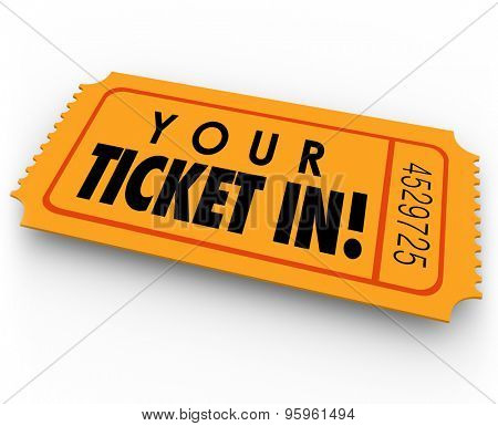 Your Ticket In words on guest access pass or special access invitation to a party, event or exclusive gathering you want to attend