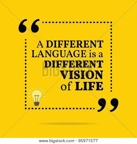 Inspirational Motivational Quote. A Different Language Is A Different Vision Of Life.