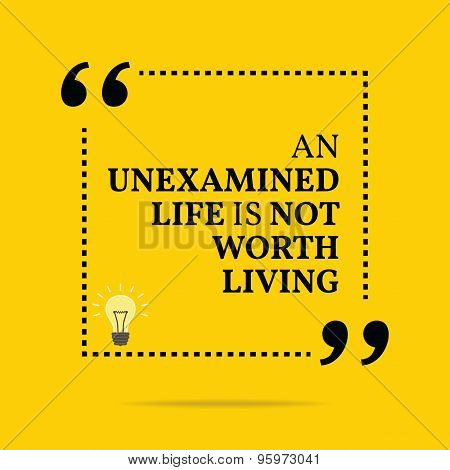 Inspirational Motivational Quote. An Unexamined Life Not Worth Living.