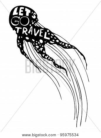 Hand-drawn Vector Illustration - Quote Inscribed In Silhouette Jellyfish. Let's Go Travel