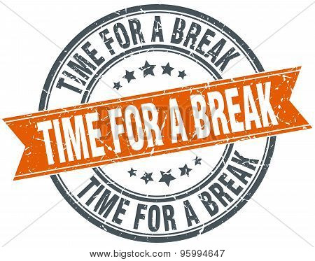 Time For A Break Round Orange Grungy Vintage Isolated Stamp