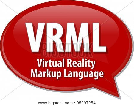 Speech bubble illustration of information technology acronym abbreviation term definition VRML Virtual Reality Markup Language