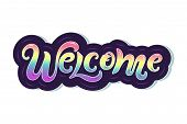 Handwriting Lettering Welcome Vector Illustration. Welcome For Logo, Greeting Card, Badge, Banner, I poster