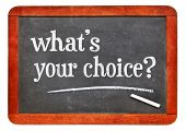 What is your choice? White chalk text on a vintage slate blackboard poster