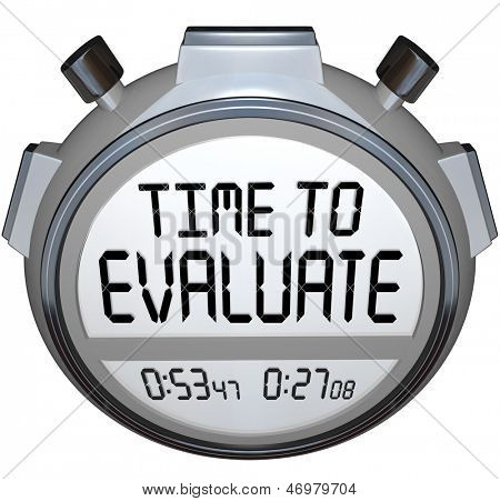 The words TIme to Evaluate on a stopwatch or timer to illustrate assessment, evlauation, grading, reviewing or other form of feedback in work, education or life