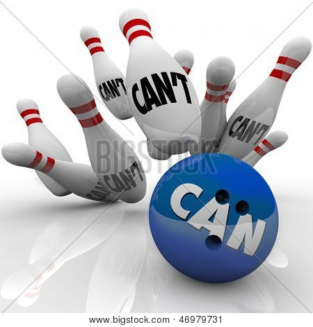A blue bowling ball with the word Can hits a strike against pins with the word Can't to illustrate dedication, determination and a positive attitude to win the game