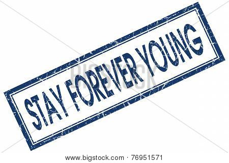 Stay Forever Young Blue Square Stamp Isolated On White Background