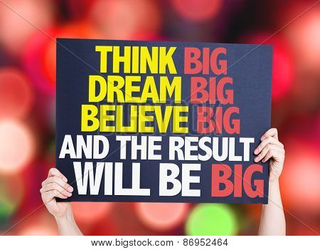 Think Big Dream Big Believe Big And the Result Will Be Big card with bokeh background