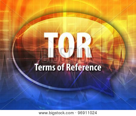 word speech bubble illustration of business acronym term TOR Terms of Reference