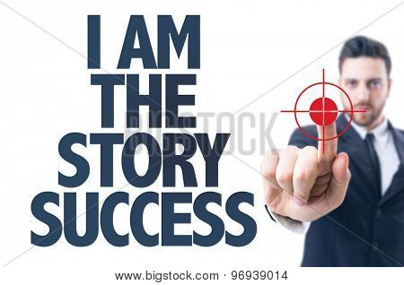 Business man pointing the text: I Am The Story Success