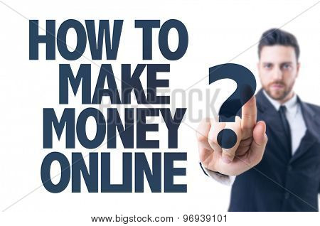 Business man pointing the text: How To Make Money Online?
