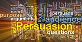 Background concept wordcloud illustration of persuasion glowing light