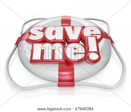 Save Me words on a life preserver to illustrate rescue, help, assistance, aid, emergency and danger