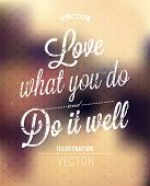 Love what you do. Do it well. Lettering vector. Abstract background. Typographic color design.