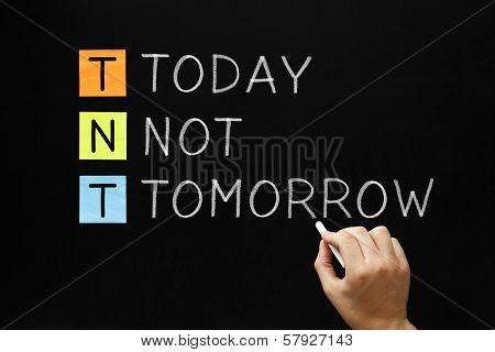 Tnt - Today Not Tomorrow