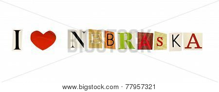 I Love Nebraska formed with magazine letters on a white background