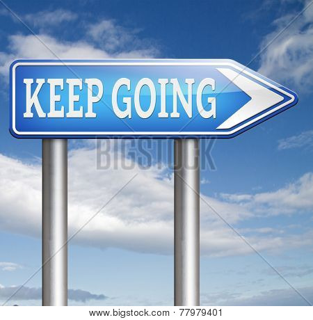keep going or moving don't quit or stop continue don't give up self motivation