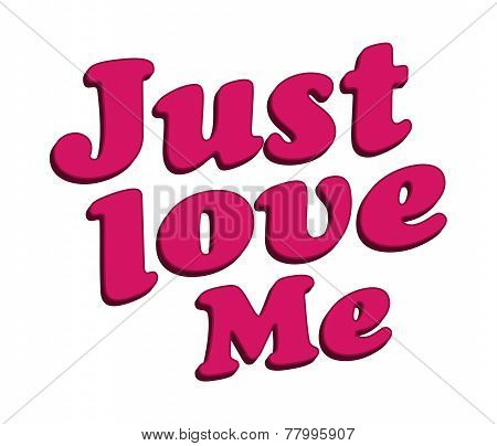 Just Love Me Text Typographic Quote