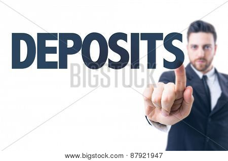 Business man pointing the text: Deposits