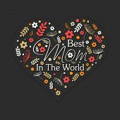image of special day  - Beautiful flowers decorated heart with text Best Mom in the World on black background for Happy Mother - JPG
