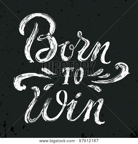 Born To Win Quote. Vintage Hand-lettering.