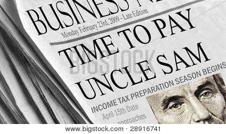 Time To Pay Uncle Sam - Newspaper headlines documenting the beginning of Tax Season. Closeup of Lincoln from a US five dollar bill.