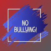 Text Sign Showing No Bullying. Conceptual Photo Forbidden Abuse Harassment Aggression Assault. poster