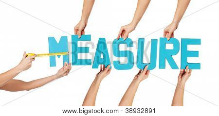 Turquoise blue alphabet lettering spelling MEASURE with a tape measure measuring the M held up over an isolated white background by outstretched female hands