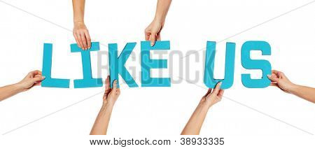 Female hands holding text word for LIKE US in turquoise blue capital letters isolated on a white studio background