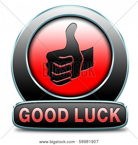good luck or fortune, best wishes wish you the best of luck