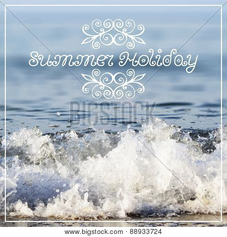 Summer holiday lettering on abstract blurry sea background.