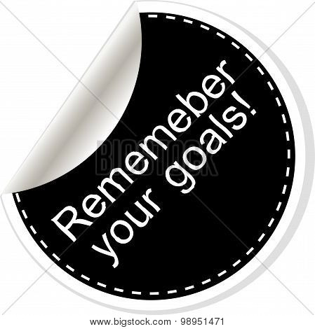 Remember Your Goals. Inspirational Motivational Quote. Simple Trendy Design. Black And White Sticker
