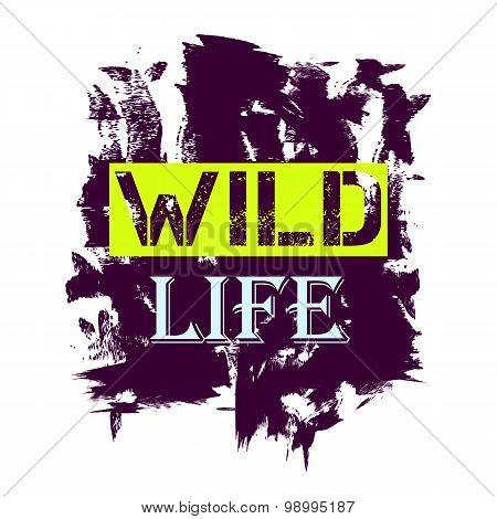 Tshirt design - Wild Life quote