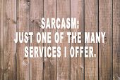 Funny Inspirational And Motivational Quotes - Sarcasm: Just One Of The Many Services I Offer. Retro poster