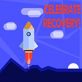 Word Writing Text Celebrate Recovery. Business Concept For Recovery Program For Anyone Struggling Wi poster
