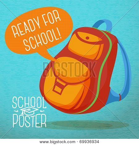 Cute education poster - backpack, with speech bubble and slogan -Ready for school-, or sample text p