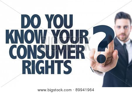 Business man pointing the text: Do You Know Your Consumer Rights?