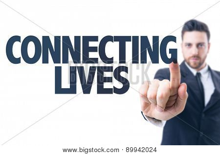 Business man pointing the text: Connecting Lives