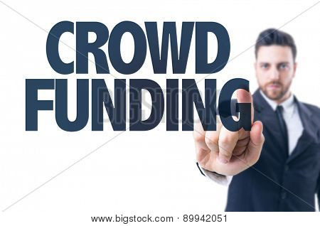 Business man pointing the text: Crowd Funding