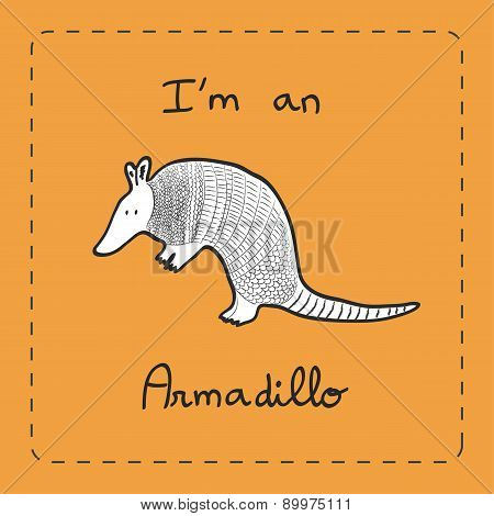 I'm An Armadillo , An Educative Illustration Card For Children